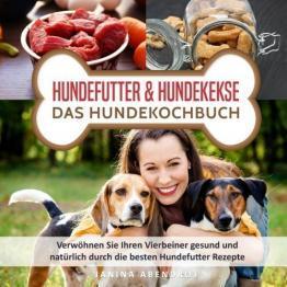 Hundefutter und Hundekekse - Das Hundekochbuch
