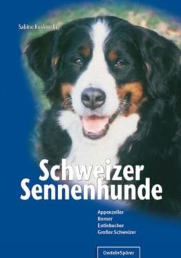 Schweizer Sennenhunde: Appenzeller, Berner, Entlebucher, Großer Schweizer - Buch